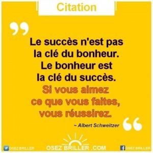 Le succès n'est pas la clé du bonheur. Le bonheur est la clé du succès. Si vous aimez ce que vous faites, vous réussirez. Citation réussite, citation confiance en soi, citation bonheur, citation réussite, citation sur le succès, citation sur la réussite, citation sur la confiance