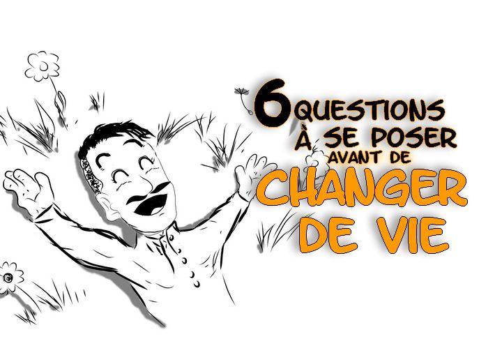 6 questions à se poser avant de changer de vie