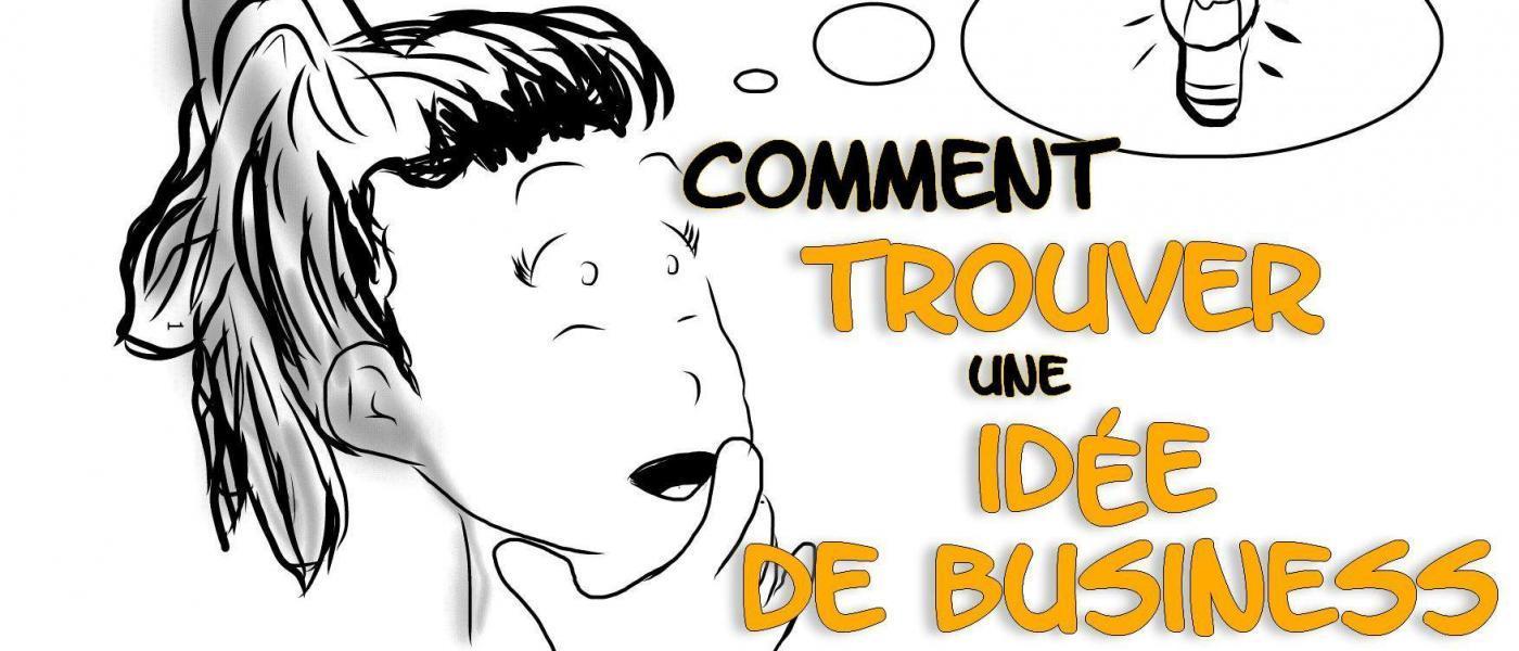 Id e business comment trouver une id e de business for Trouver une idee innovante
