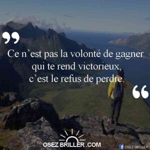 Ce n'est pas la volonté de gagner qui te rend victorieux, c'est le refus de perdre, citation réussir, citation pensée positive, citation la solution est en vous, la solution est en vous, citation trouver sa voie, citation motivation, citation confiance en soi, citation reconversion