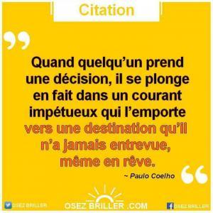 Citation paulo coelho, citation décision, citation destination, citation quitter son travail, quitter son travail, quitter son job, quitter son emploi, citation reconversion professionnelle, citation changer de vie, citation confiance en soi, citation la solution est en vous, citation osez briller, citation faire ce que l'on veut, citation se reconvertir, citation trouver sa voie, citation pour aller mieux, la solution est en vous, citation vie professionnelle, citation changer de travail, citation pour quitter son job
