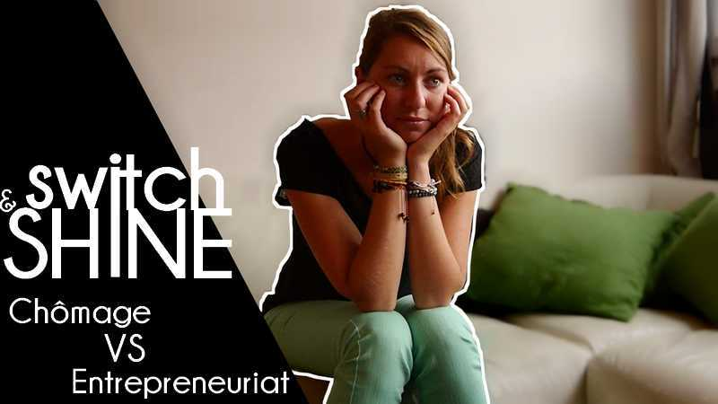 Switch & Shine – Ep2 – Chômage VS entrepreneuriat