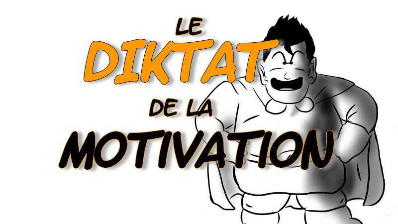 Entre manque de motivation et DIKTAT de la MOTIVATION