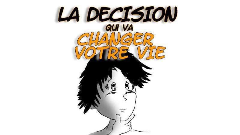 La décision qui va changer votre vie