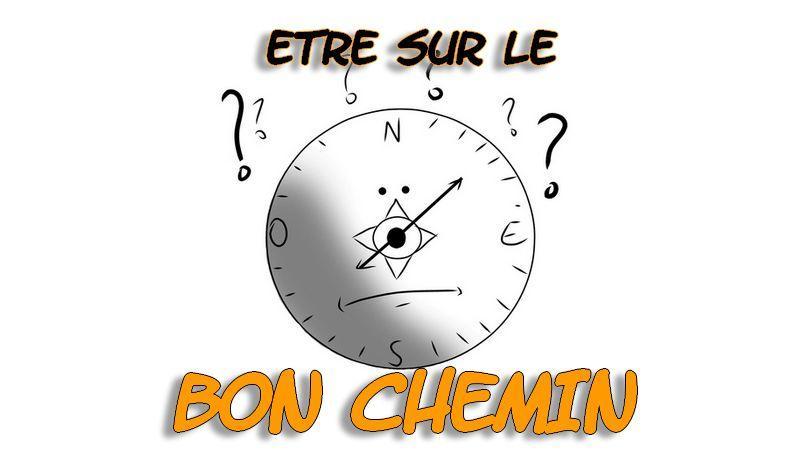  TROUVER SA VOIE : savoir que l'on est sur le BON CHEMIN