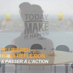 TE LIBÉRER DE TA RÉFLÉXION & PASSER Á L'ACTION