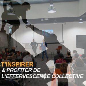 T'INSPIRER & PROFITER DE L'EFFERVESCENCE COLLECTIVE