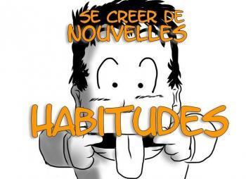 Se créer de nouvelles habitudes, ancrer une habitude, changer ses habitudes, sortir de la routine, créer des habitudes