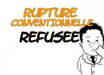 rupture conventionnelle refusée, quitter son job, que faire rupture conventionnelle, demande de rupture conventionnelle refusée